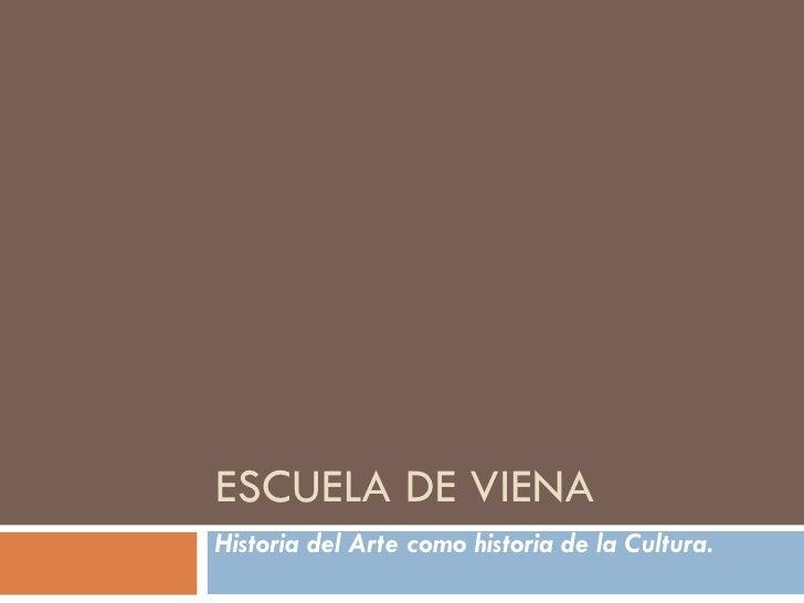 ESCUELA DE VIENA Historia del Arte como historia de la Cultura.