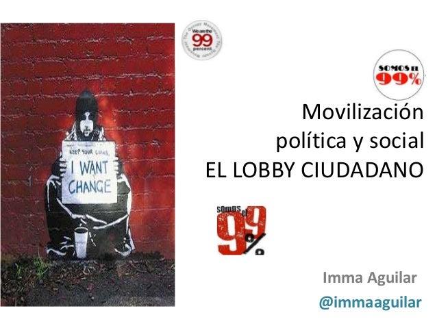 NET Movilización política y social EL LOBBY CIUDADANO  Imma Aguilar @immaaguilar