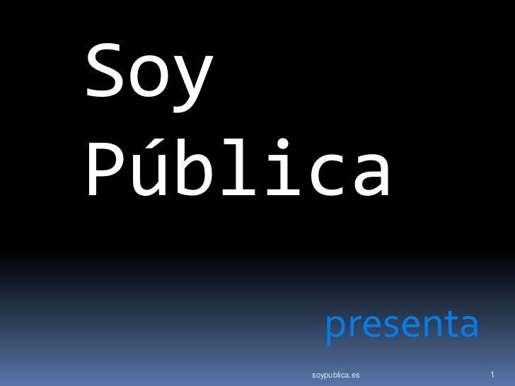 SoyPública        presenta     soypublica.es   1