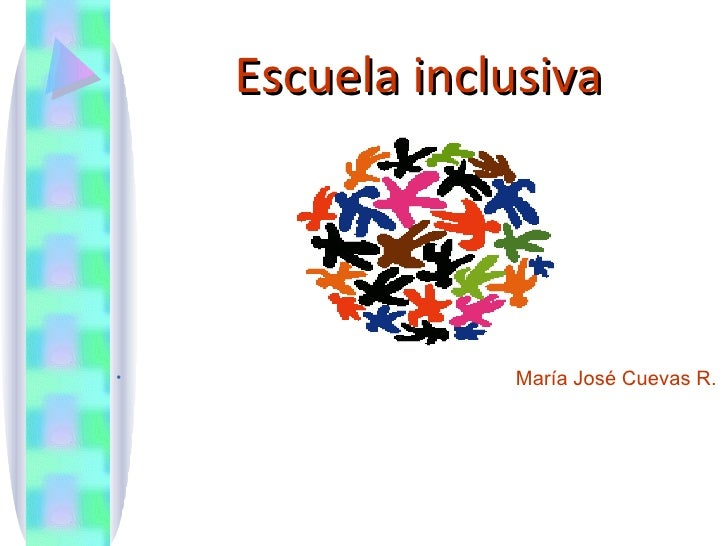 Escuela inclusiva <ul><li>María José Cuevas R. </li></ul>