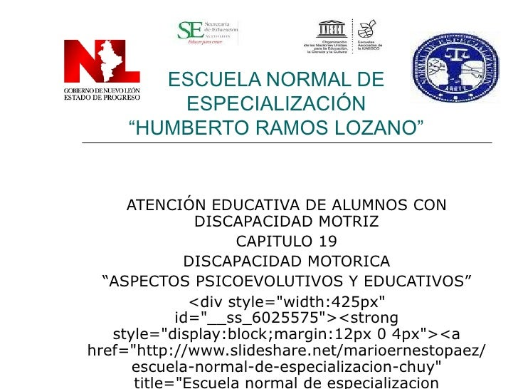 """ESCUELA NORMAL DE ESPECIALIZACIÓN """"HUMBERTO RAMOS LOZANO"""" ATENCIÓN EDUCATIVA DE ALUMNOS CON DISCAPACIDAD MOTRIZ CAPITULO 1..."""