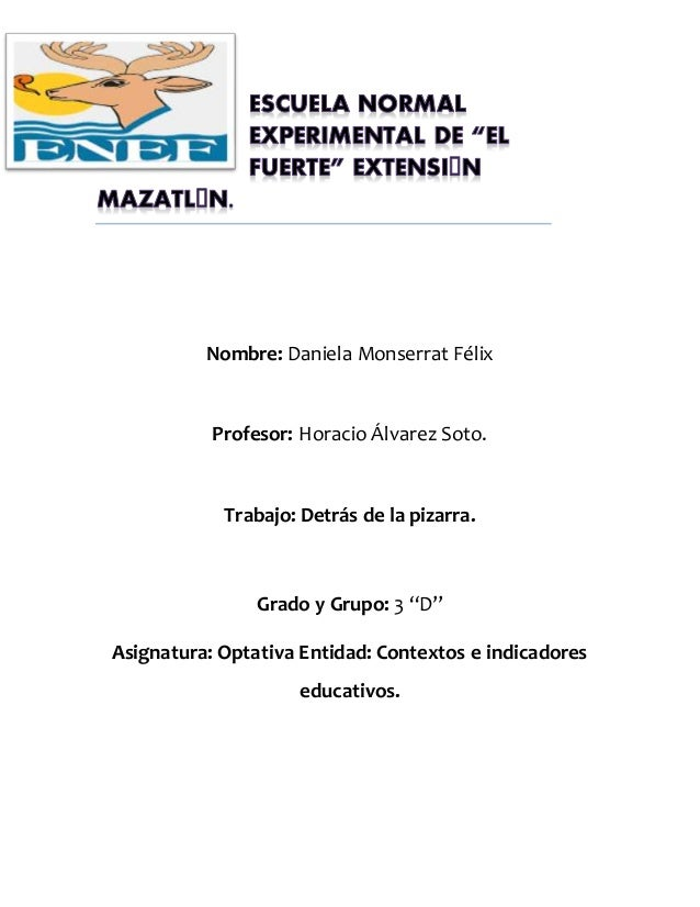 """Nombre: Daniela Monserrat Félix  Profesor: Horacio Álvarez Soto.  Trabajo: Detrás de la pizarra.  Grado y Grupo: 3 """"D""""  As..."""