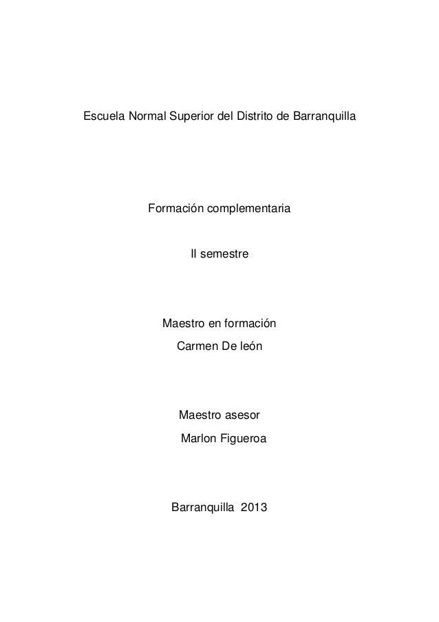 Escuela Normal Superior del Distrito de BarranquillaFormación complementariaII semestreMaestro en formaciónCarmen De leónM...
