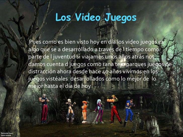 Los Video Juegos <br />Pues como es bien visto hoy en día los video juegos es algo que se a desarrollado a través de l tie...