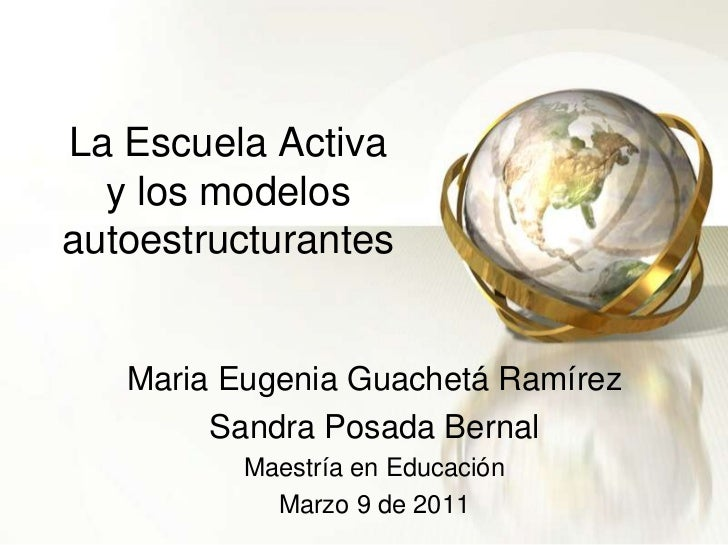 La Escuela Activay los modelos autoestructurantes<br />Maria Eugenia Guachetá Ramírez<br />Sandra Posada Bernal<br />Maest...