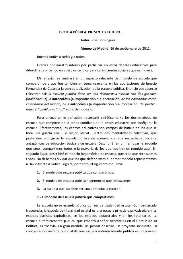 ESCUELA PÚBLICA: PRESENTE Y FUTUROAutor: José Domínguez.Ateneo de Madrid: 26 de septiembre de 2012.Buenas tardes a todas y...