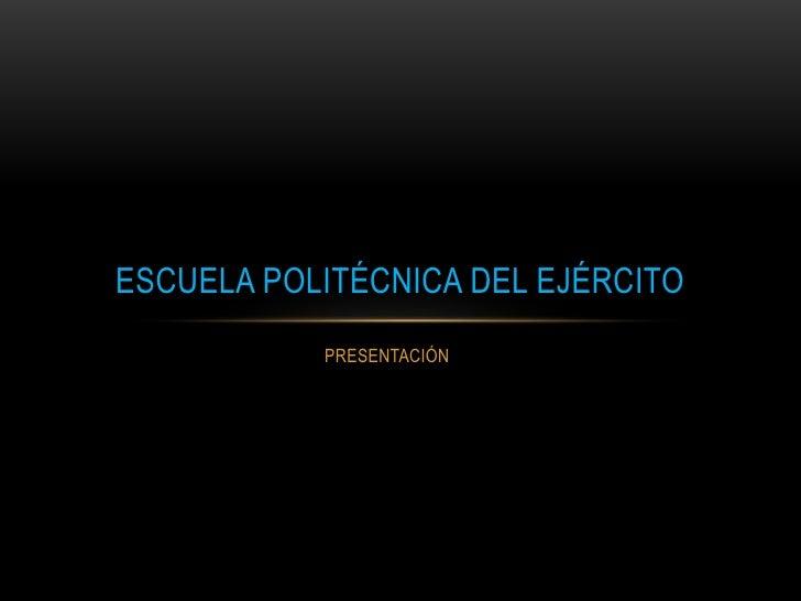 ESCUELA POLITÉCNICA DEL EJÉRCITO           PRESENTACIÓN