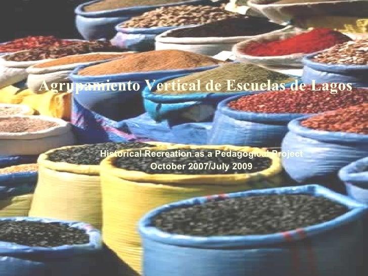 Agrupamiento Vertical de Escuelas de Lagos Historical Recreation as a Pedagogical Project October 2007/July 2009