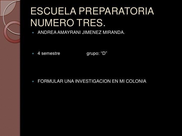 "ESCUELA PREPARATORIANUMERO TRES.   ANDREA AMAYRANI JIMENEZ MIRANDA.   4 semestre        grupo: ""D""   FORMULAR UNA INVES..."