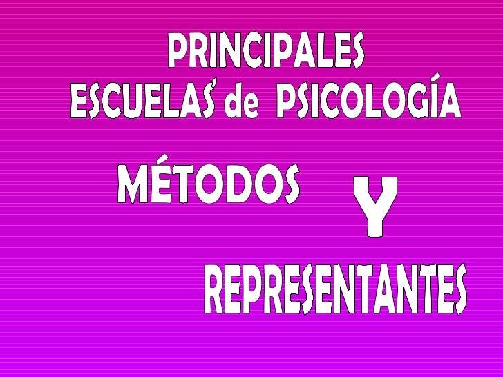 PRINCIPALES  ESCUELAS de  PSICOLOGÍA MÉTODOS REPRESENTANTES , Y