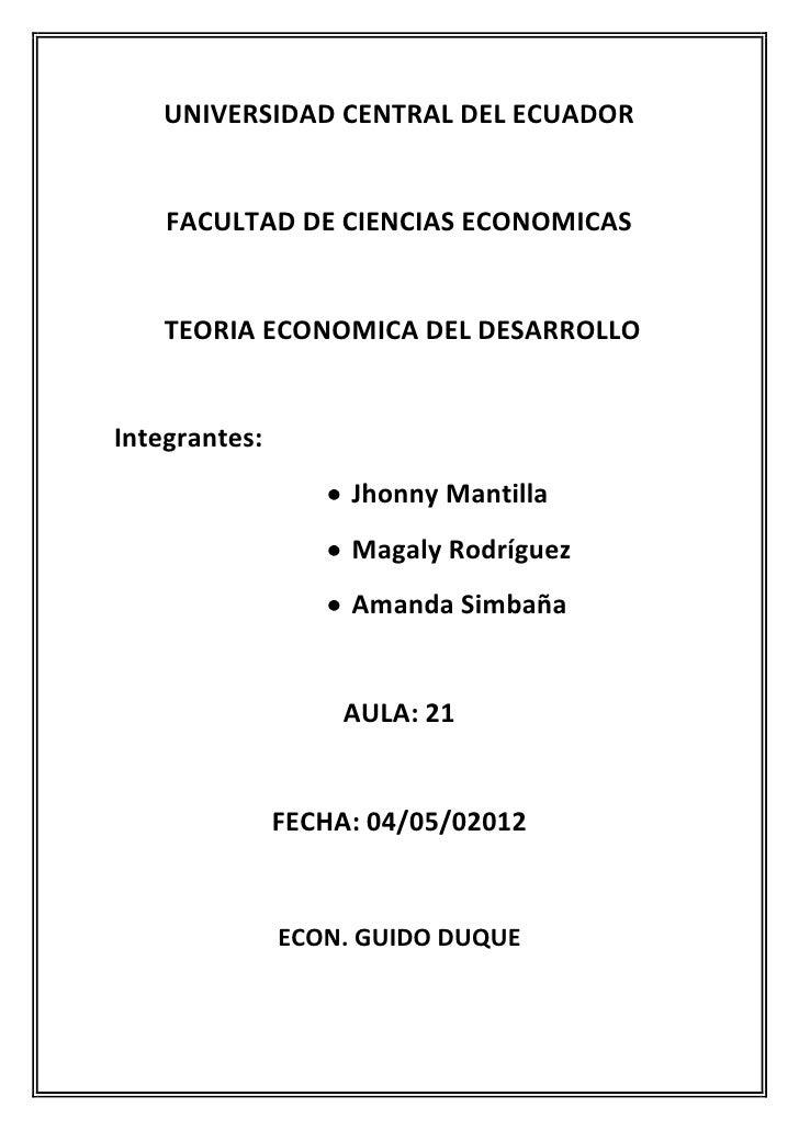 UNIVERSIDAD CENTRAL DEL ECUADOR    FACULTAD DE CIENCIAS ECONOMICAS    TEORIA ECONOMICA DEL DESARROLLOIntegrantes:         ...