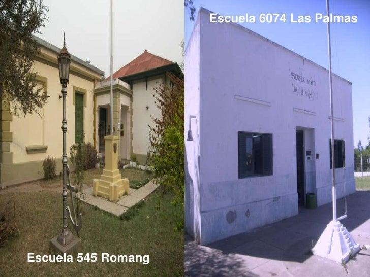 Escuela 6074 Las Palmas<br />Escuela 545 Romang<br />