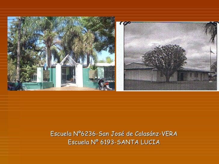 Escuela Nº6236-San José de Calasánz-VERA Escuela Nº 6193-SANTA LUCIA