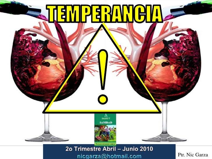 TEMPERANCIA<br />!<br />2o TrimestreAbril – Junio2010                         nicgarza@hotmail.com<br />Ptr. Nic Garza<br />