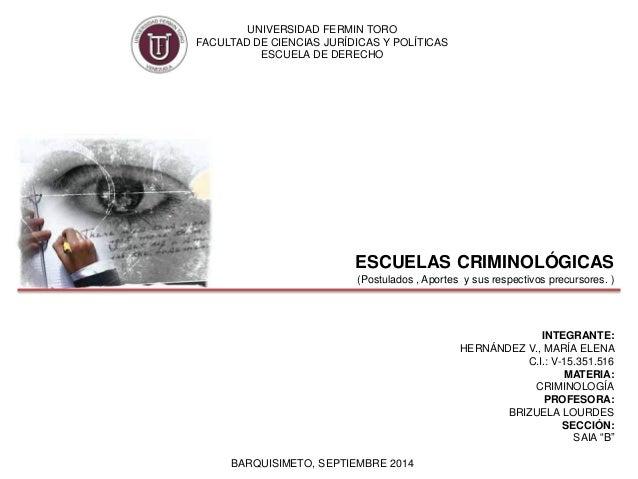 UNIVERSIDAD FERMIN TORO  FACULTAD DE CIENCIAS JURÍDICAS Y POLÍTICAS  ESCUELA DE DERECHO  ESCUELAS CRIMINOLÓGICAS  (Postula...