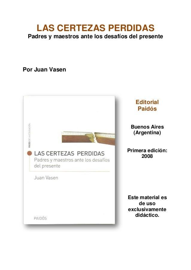 LAS CERTEZAS PERDIDAS Padres y maestros ante los desafíos del presentePor Juan Vasen                                      ...