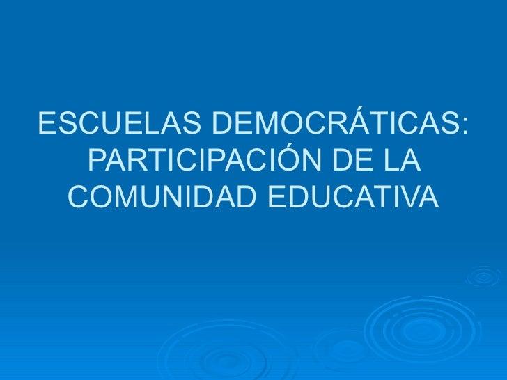 ESCUELAS DEMOCRÁTICAS: PARTICIPACIÓN DE LA COMUNIDAD EDUCATIVA