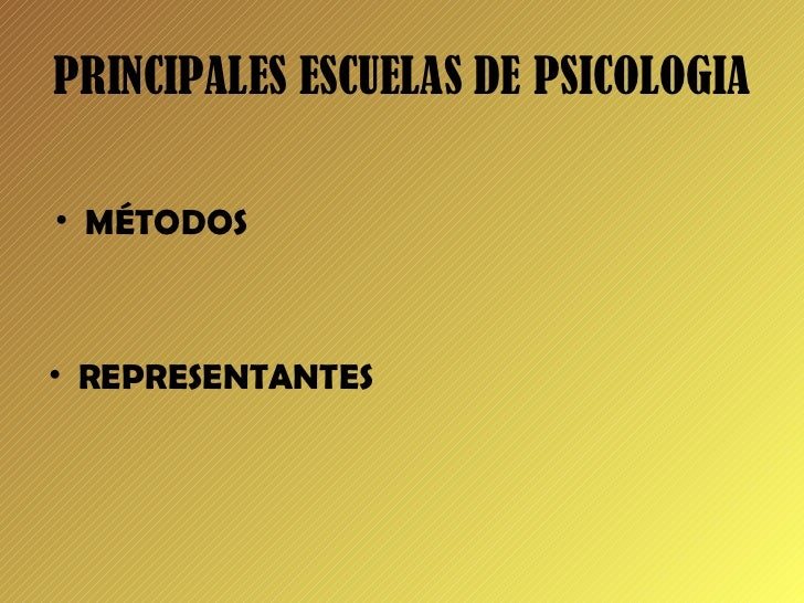 PRINCIPALES ESCUELAS DE PSICOLOGIA <ul><li>MÉTODOS </li></ul><ul><li>REPRESENTANTES </li></ul>