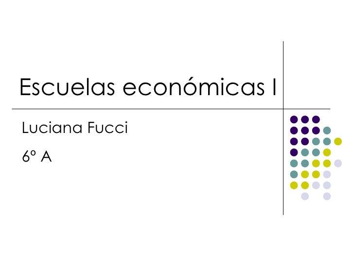 Escuelas económicas ILuciana Fucci6º A
