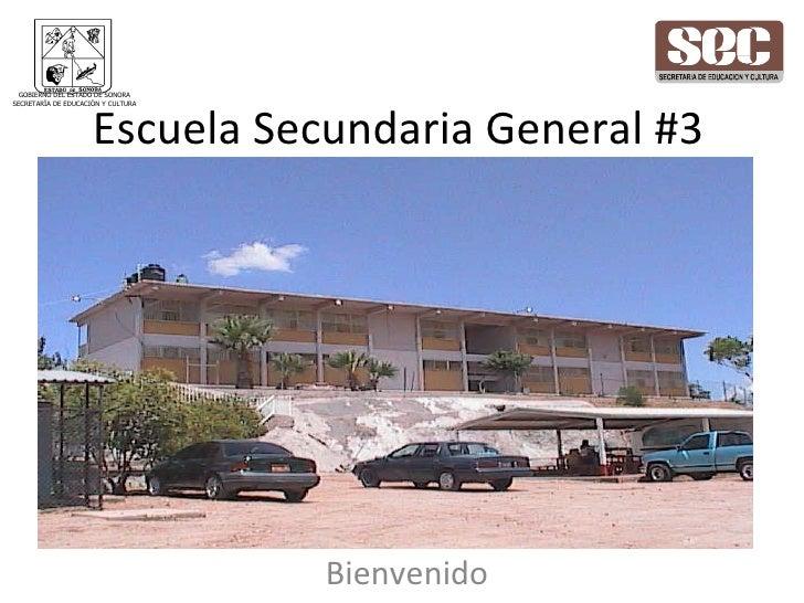 Escuela Secundaria General #3 Bienvenido GOBIERNO DEL ESTADO DE SONORA SECRETARÍA DE EDUCACIÓN Y CULTURA