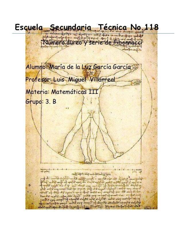 """Escuela Secundaria Técnica No.118       """"Número áureo y serie de Fibonnacci  Alumno: María de la Luz García García  Profes..."""