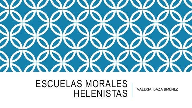 ESCUELAS MORALES  HELENISTAS  VALERIA ISAZA JIMÉNEZ