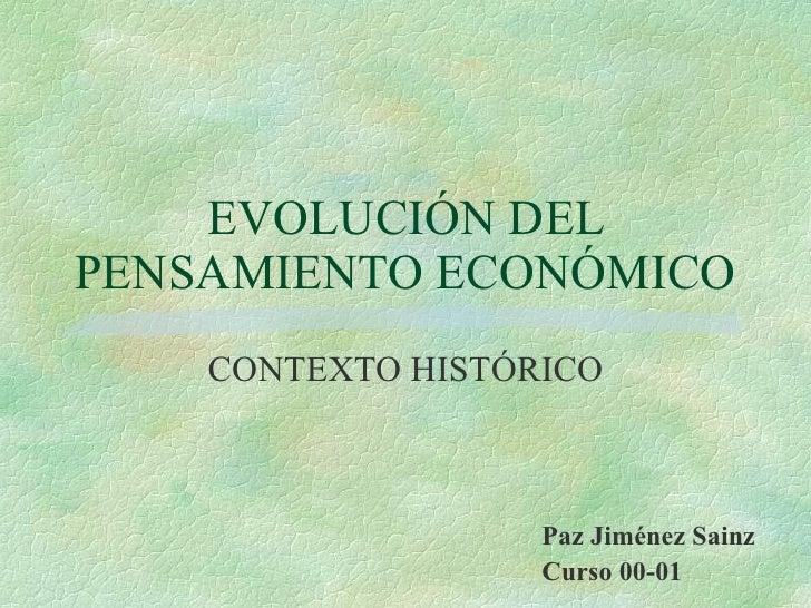 EVOLUCIÓN DEL PENSAMIENTO ECONÓMICO CONTEXTO HISTÓRICO Paz Jiménez Sainz Curso 00-01