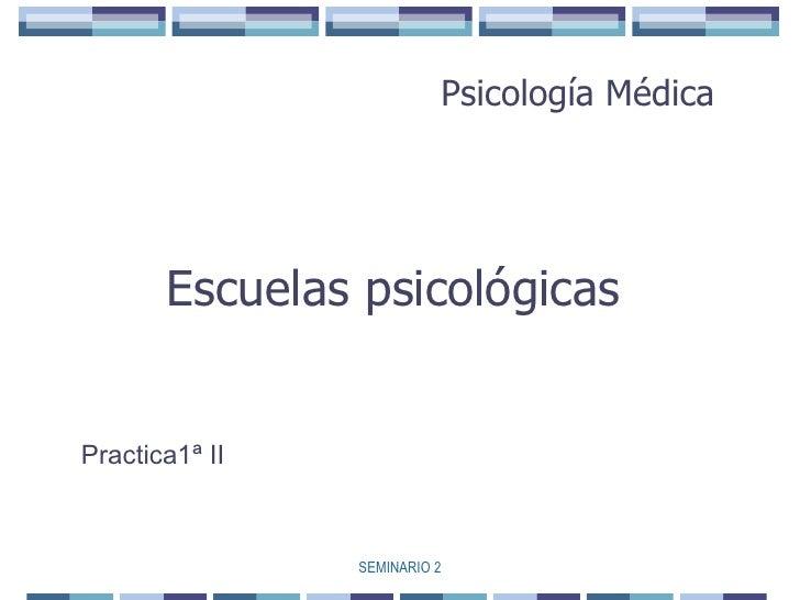 SEMINARIO 2 Escuelas psicológicas Psicología Médica Practica1ª II
