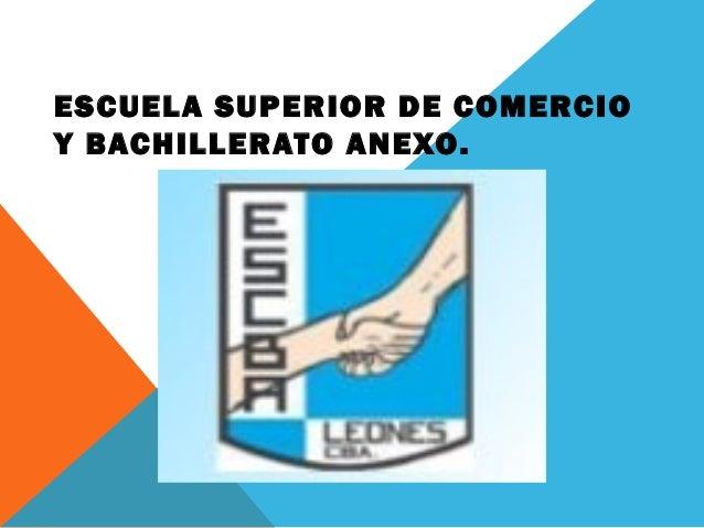 ESCUELA SUPERIOR DE COMERCIO  Y BACHILLERATO ANEXO.