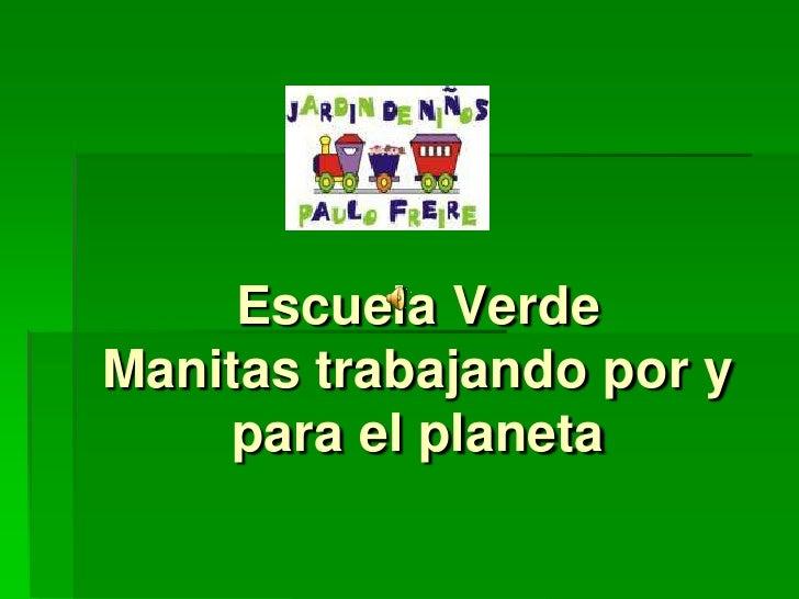 Escuela VerdeManitas trabajando por y para el planeta<br />