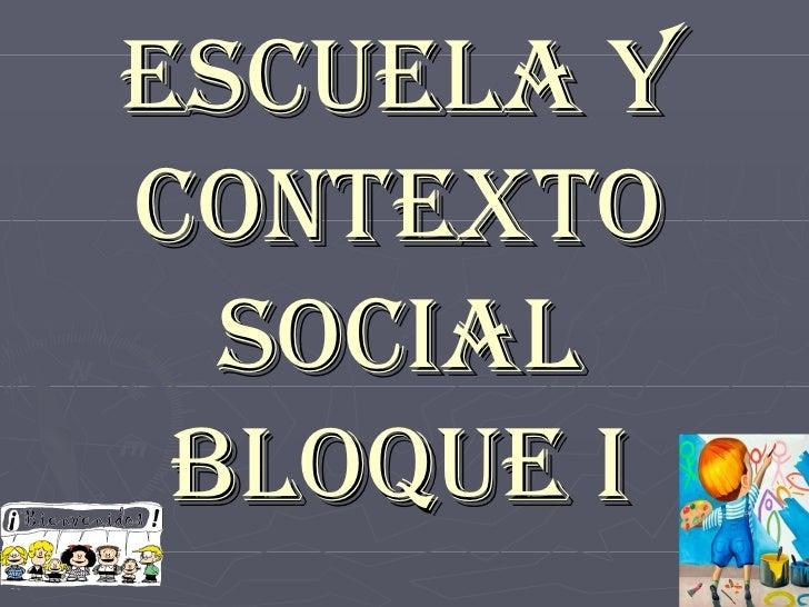 Escuela y contexto social bloque I