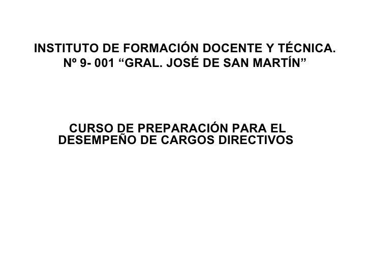 """INSTITUTO DE FORMACIÓN DOCENTE Y TÉCNICA. Nº 9- 001 """"GRAL. JOSÉ DE SAN MARTÍN"""" CURSO DE PREPARACIÓN PARA EL DESEMPEÑO DE C..."""