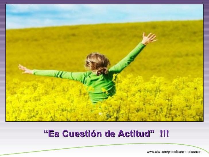 """www.wix.com/psmelisa/omresources """" Es Cuestión de Actitud""""  !!!"""