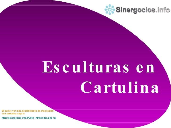 Esculturas en  Cartulina Si quiere ver más posibilidades de innovación con cartulina vaya a:   http://sinergocios.info/Pub...