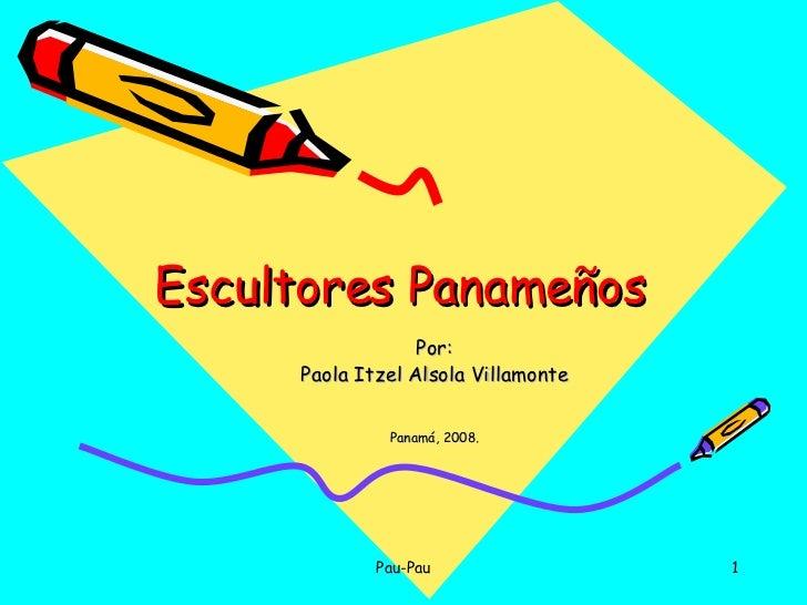 Escultores Panameños Por: Paola Itzel Alsola Villamonte Panamá, 2008.