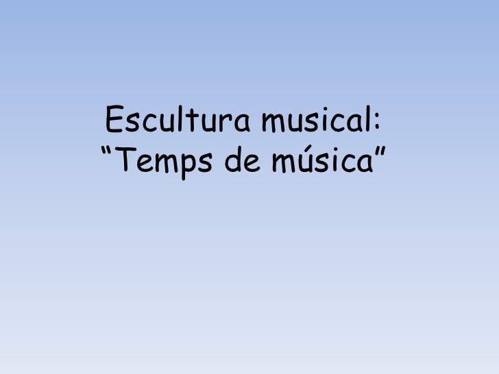 """Escultura musical:<br />""""Temps de música""""<br />"""