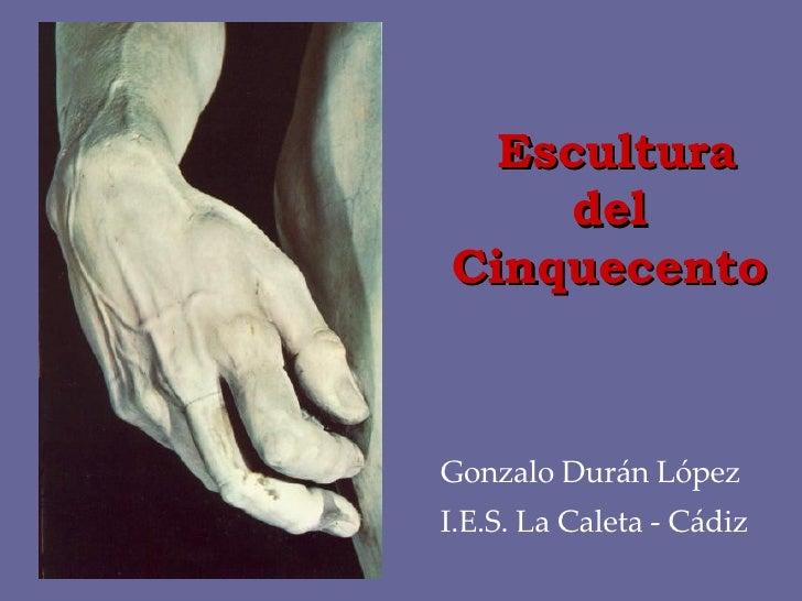 Escultura del Cinquecento Gonzalo Durán López I.E.S. La Caleta - Cádiz