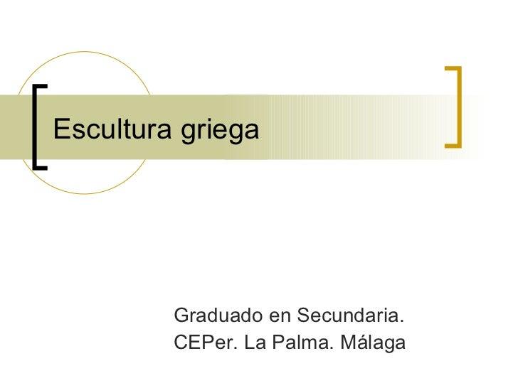 Escultura griega Graduado en Secundaria. CEPer. La Palma. Málaga