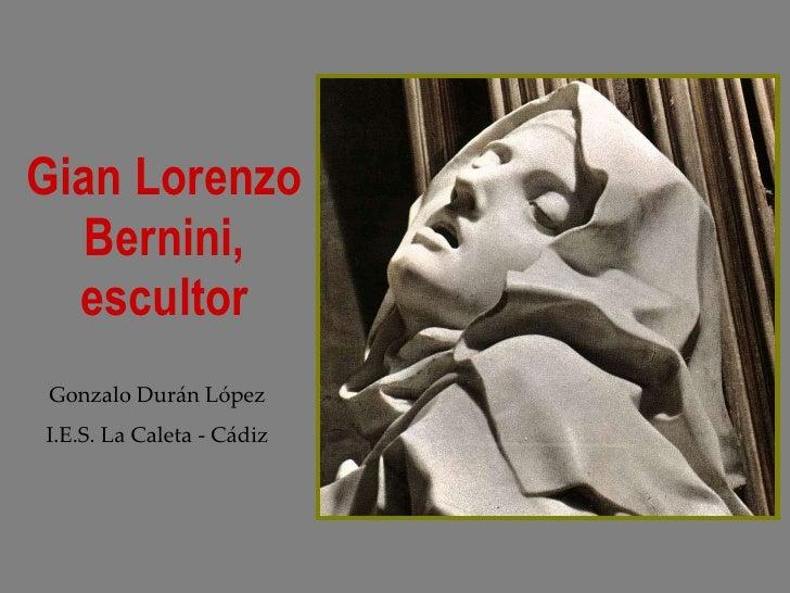 Gian Lorenzo Bernini, escultor Gonzalo Durán López I.E.S. La Caleta - Cádiz