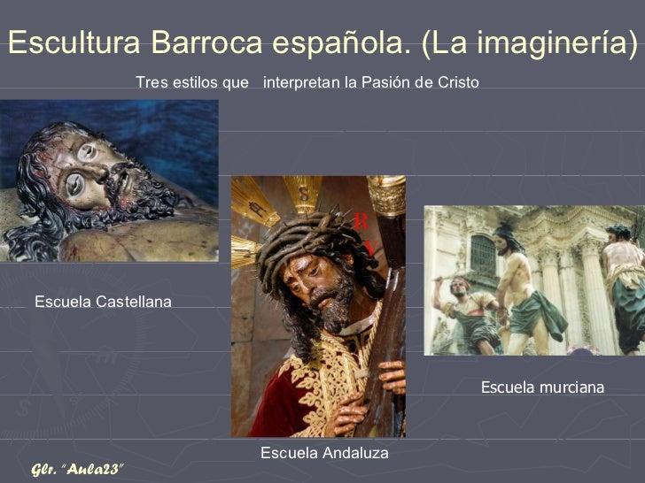 Escuela Castellana Escuela Andaluza Escultura Barroca española. (La imaginería) Tres estilos que  interpretan la Pasión de...