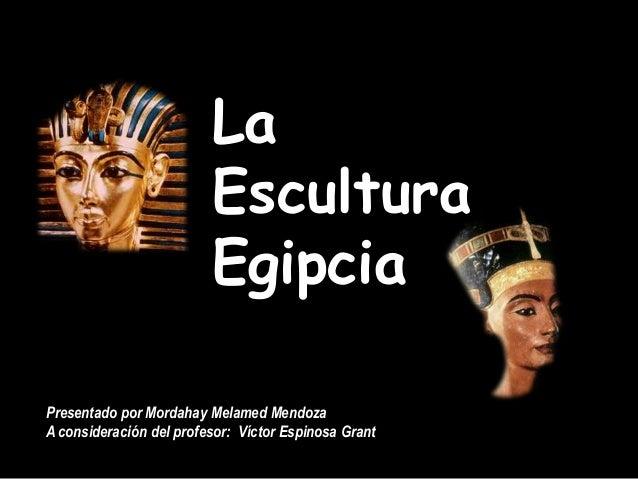 Escultura Egipcia la Escultura Egipcia