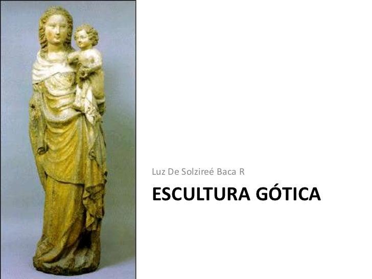 Luz De Solzireé Baca RESCULTURA GÓTICA