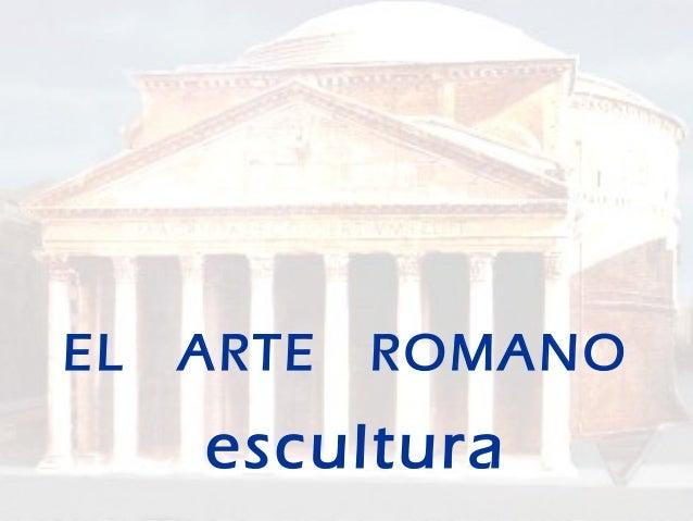 EL ARTE ROMANO escultura