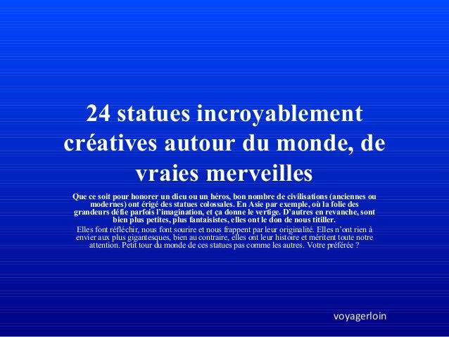 24 statues incroyablement  créatives autour du monde, de  vraies merveilles  Que ce soit pour honorer un dieu ou un héros,...