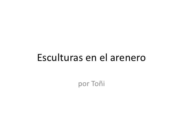 Esculturas en el arenero         por Toñi