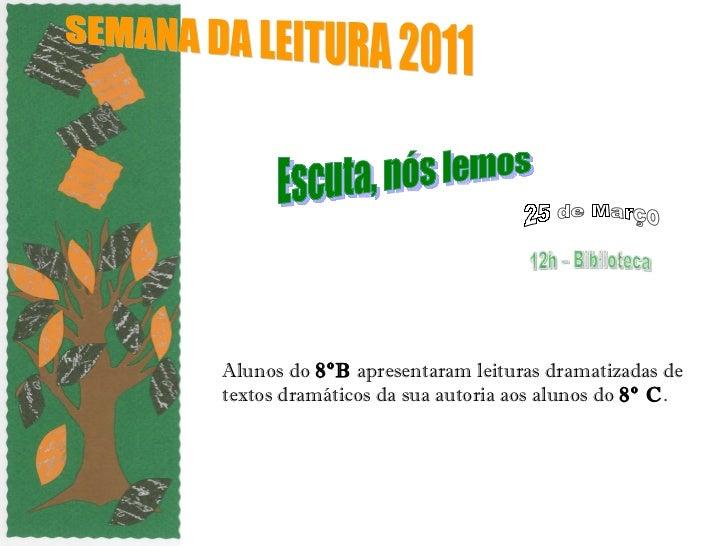 Alunos do  8ºB  apresentaram leituras dramatizadas de textos dramáticos da sua autoria aos alunos do  8º C .  SEMANA DA LE...