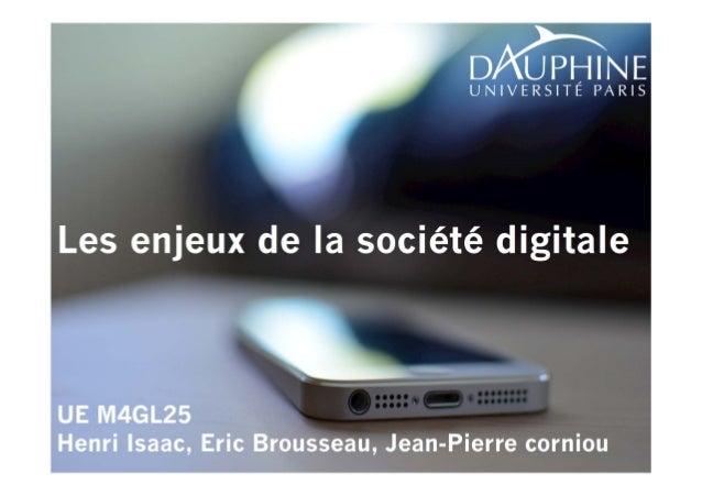 1  Les enjeux de la société digitale  UE M4GL25  Henri Isaac, Eric Brousseau, Jean-Pierre corniou