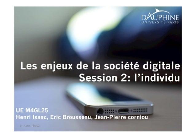 1  Les enjeux de la société digitale  Session 2: l'individu  UE M4GL25  Henri Isaac, Eric Brousseau, Jean-Pierre corniou  ...