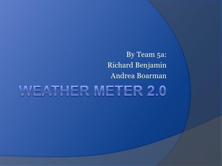 By Team 5a:Richard Benjamin Andrea Boarman