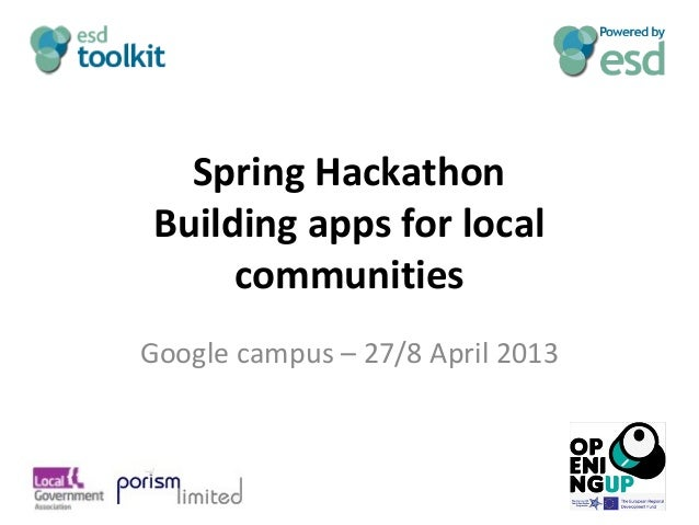 Spring HackathonBuilding apps for localcommunitiesGoogle campus – 27/8 April 2013